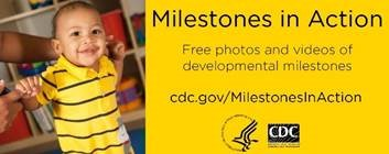 Milestones in Action is a FREE image library that features photos and videos of children demonstrating developmental milestones from 2 months to 5 years of age. This tool was created to help parents, early care and education providers, and healthcare providers identify developmental milestones in children and know if there is cause for concern.