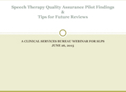Speech Therapy Quality Assurance Pilot Findings and Tips for Future Reviews Webinar